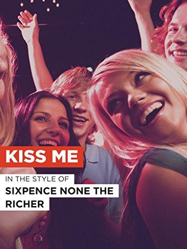 """Kiss Me im Stil von """"Sixpence None the Richer"""""""