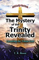 The Mystery of the Trinity Revealed: The Triune God