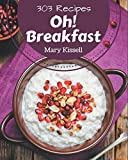 Oh! 303 Breakfast Recipes: The Best Breakfast Cookbook on Earth