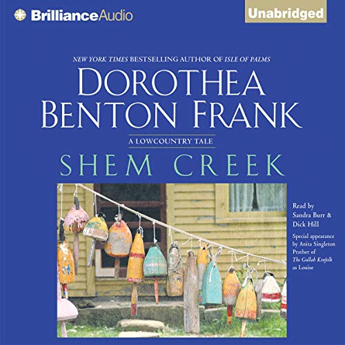 Shem Creek     A Lowcountry Tale              By:                                                                                                                                 Dorothea Benton Frank                               Narrated by:                                                                                                                                 Sandra Burr,                                                                                        Dick Hill                      Length: 10 hrs and 40 mins     213 ratings     Overall 4.1