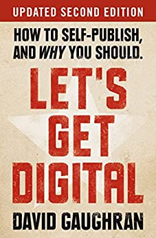 Let's Get Digital: How To Self-Publish, And Why You Should: Updated Second Edition (Let's Get Publishing Book 1) by [David Gaughran]