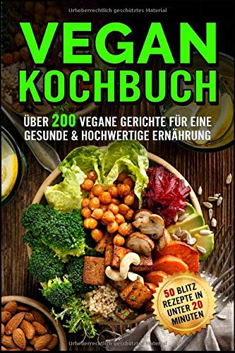 Vegan Kochbuch: Das große Rezeptbuch mit über 200 veganen Gerichten für eine Gesunde & hochwertige Ernährung