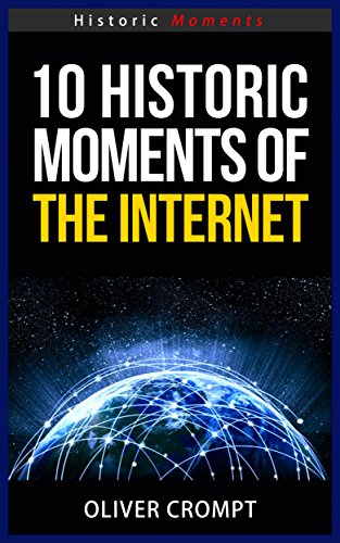 10 Historic Moments Of The Internet - Historic Moments Series (English Edition)