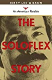 The Soloflex Story, An American Parable