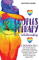 Couples Therapy for Relationship: How to End Anxiety in Relationships and Resolve Communication Conflicts with a Complete Couples Therapy Workbook (Eft) for a Renewed, Stronger and Happier Bond.