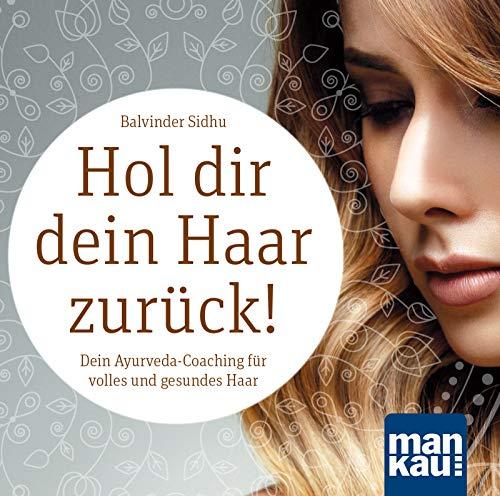 Hol dir dein Haar zurück! Dein Ayurveda-Coaching für volles und gesundes Haar (Audio-CD): Audio-Ratgeber mit Tipps und Übungen