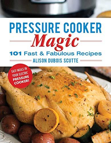 Pressure Cooker Magic: 101 Fast & Fabulous Recipes by [Alison DuBois Scutte]