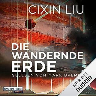 Die wandernde Erde                   Autor:                                                                                                                                 Cixin Liu                               Sprecher:                                                                                                                                 Mark Bremer                      Spieldauer: 17 Std. und 28 Min.     403 Bewertungen     Gesamt 4,3