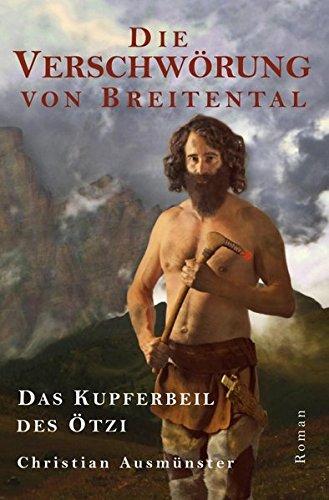 Ötzi und die endende Steinzeit, Kupferzeit, Kupferbeil, Tote vom Tisenjoch, Mann aus dem Eis, Iceman: Die Verschwörung von Breitental - das Kupferbeil des Ötzi