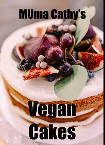 Muma Cathy's Vegan Cakes: Muma Cathys Vegan Cakes: Easy, Tasty, Healthy, Nutritious Plant Based Recipes for the whole Family to enjoy. (English Edition)