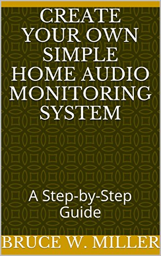 Create Your Own Simple Home Audio Monitoring System: A Step-by-Step Guide (English Edition)
