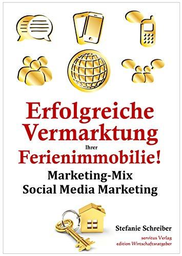 Erfolgreiche Vermarktung Ihrer Ferienimmobilie!: Der optimale Marketing-Mix inklusive Social Media für Ihren Vermietungserfolg