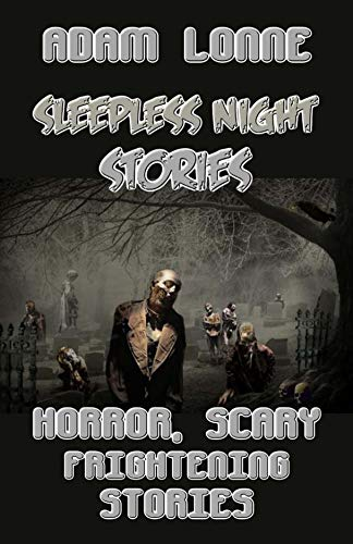 SLEEPLESS NIGHTS STORIES: HORROR, SCARY & FRIGHTENING STORIES TO TELL