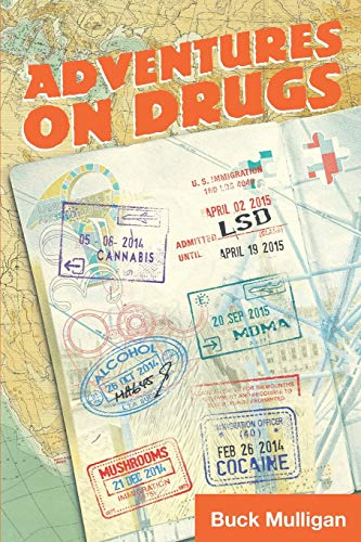 Adventures on Drugs: A Sober Irishman, Six Countries, Six Drugs