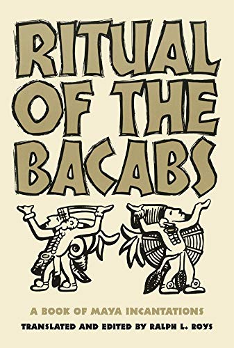 Ritual of the Bacabs: A Book of Maya Incantations (Volume 77) (The Civilization of the American Indian Series)