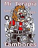 Mi terapia son los tambores: Para principiantes y avanzados que practican o estudian la batería. Partituras en blanco para tambores. Ideas de regalos ... aniversarios, fiestas...  123 páginas 8x10