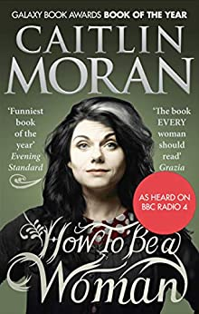 How To Be a Woman by [Caitlin Moran]