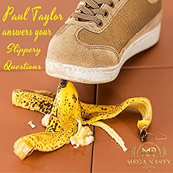 Paul Taylor Answers Your Slippery Questions