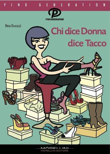 Chi dice donna dice tacco (Pink generation) (Italian Edition)