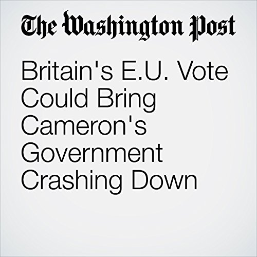 Britain's EU Vote Could Bring Cameron's Government Crashing Down cover art
