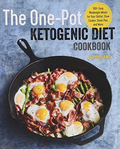 The One Pot Ketogenic Diet Cookbook: 100+ Easy Weeknight Meals for Your Skillet, Slow Cooker, Sheet Pan, and More