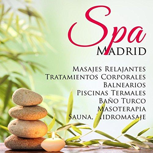 Spa Madrid: la Mejor Música Relajante para Masajes Relajantes, Tratamientos Corporales, Balnearios, Piscinas Termales, Baño Turco, Masoterapia, Sauna, Hidromasaje