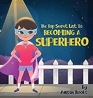 The Top Secret List to Becoming a Superhero