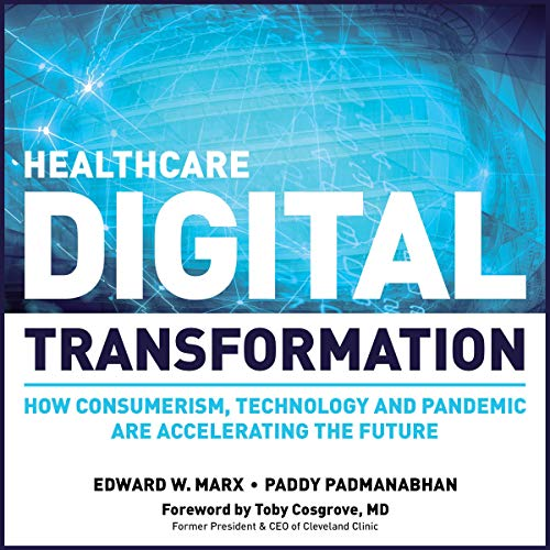 Healthcare Digital Transformation: How Consumerism, Technology and Pandemic are Accelerating the Fut