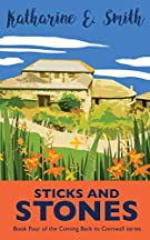 Sticks and Stones: the exciting and much-requested next chapter...: Book Four of the Coming Back to Cornwall series: 4