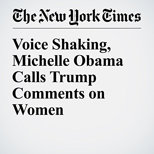 Voice Shaking, Michelle Obama Calls Trump Comments on Women 'Intolerable' audiobook cover art