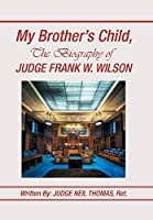 My Brother's Child, the Biography of Judge Frank Wilson