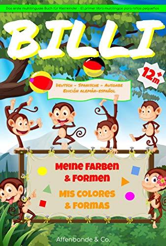 BILLI ~ Meine Farben & Formen ~ Mis colores & formas: Das erste multilinguale Buch für Kleinkinder ~ El primer libro multilingue para ninos pequenos +++ ab 12 Monaten +++