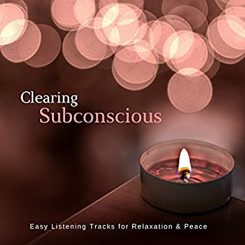 Clearing Subconscious (Easy Listening Tracks For Relaxation and amp; Peace)