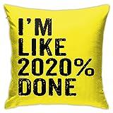 I'm Like 2020% Done Funda de Almohada Cuadrada para el hogar, sofá Decorativo, 45x45 cm, Funda de Almohada Ultra Suave y cómoda