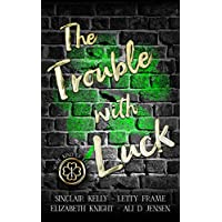 The Trouble With Luck (Some Kind of Luck Book 1) Kindle eBook