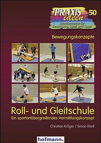 Roll- und Gleitschule: Ein sportartenübergreifendes Vermittlungskonzept: Ein sportartübergreifendes Vermittlungskonzept (Praxisideen - Schriftenreihe für Bewegung, Spiel und Sport)