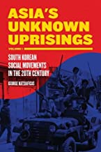 Asia's Unknown Uprisings Volume 1: South Korean Social Movements in the 20th Century (1)