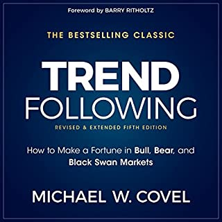 Trend Following, 5th Edition     How to Make a Fortune in Bull, Bear and Black Swan Markets              Written by:                                                                                                                                 Michael W. Covel                               Narrated by:                                                                                                                                 Joel Richards,                                                                                        Michael Covel                      Length: 34 hrs and 18 mins     8 ratings     Overall 4.4