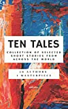 Ten Tales: Collection of Selected Short Stories from across the World