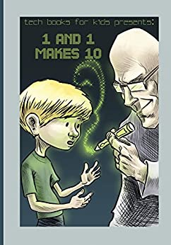 1 and 1 Makes 10: A fun way for kids and teenagers to understand the different number systems (Tech Books for Kids) by [Rogelio Mengual]