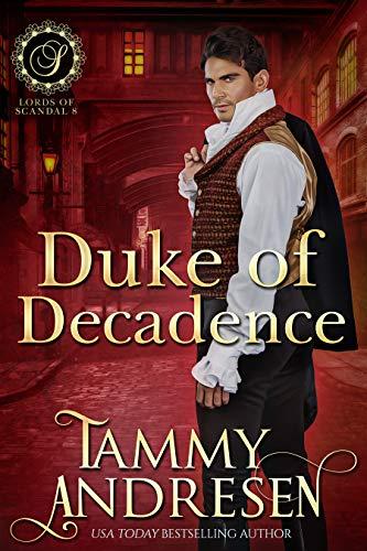 Duke of Decadence: Regency Romance (Lords of Scandal Book 9)