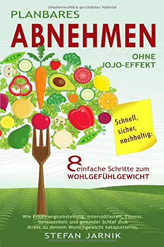 Schnell, sicher, nachhaltig: Planbares Abnehmen ohne Jojo-Effekt. 8 einfache Schritte zum Wohlfühlgewicht.: Wie Ernährungsumstellung, Intervallfasten, ... (Nachhaltiges Normalgewicht, Band 1)