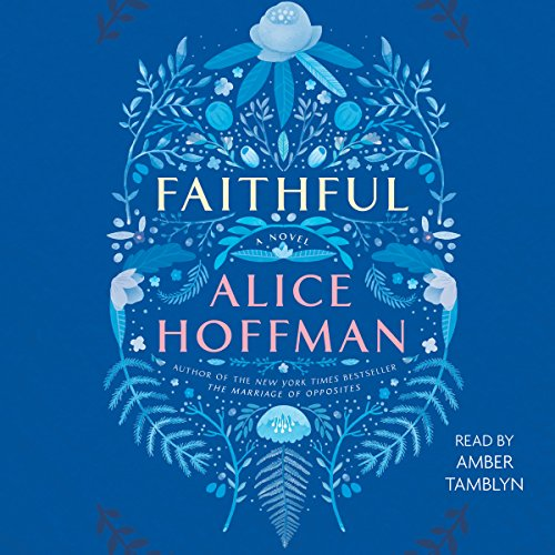 Faithful     A Novel              By:                                                                                                                                 Alice Hoffman                               Narrated by:                                                                                                                                 Amber Tamblyn                      Length: 8 hrs and 27 mins     886 ratings     Overall 4.2