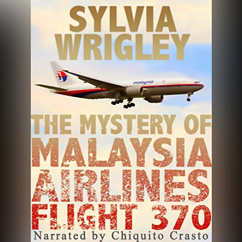 The Mystery of Malaysia Airlines Flight 370 audiobook cover art