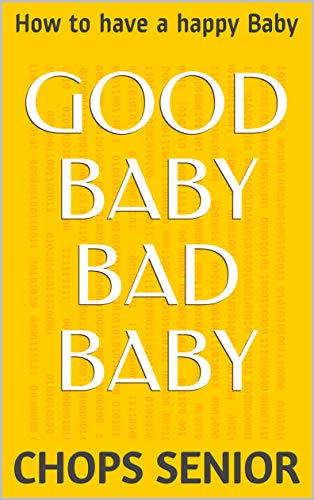 Good Baby Bad Baby: How to have a happy Baby (English Edition)