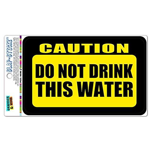 Caution Do Not Drink This Water Slap-STICKZ(TM) Premium Laminated Sticker Sign