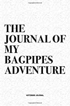 The Journal Of My Bagpipes Adventure: A 6x9 Inch Diary Notebook Journal With A Bold Text Font Slogan On A Matte Cover and 120 Blank Lined Pages Makes A Great Alternative To A Card