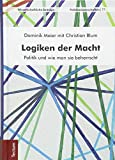 Logiken der Macht: Politik und wie man sie beherrscht - Dominik Meier