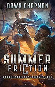 Summer Friction: A LitRPG Sci-Fi Adventure (Space Seasons Book 3) by [Dawn Chapman]