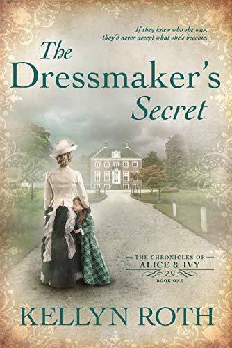 The Dressmaker's Secret (The Chronicles of Alice and Ivy Book 1) by [Kellyn Roth]